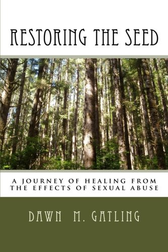 Restoring the Seed: A journey of healing from the effects of sexual abuse ()