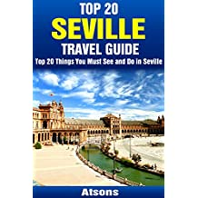 Top 20 Things to See and Do in Seville - Top 20 Seville Travel Guide (Europe Travel Series Book 4)