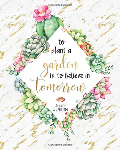 To Plant a Garden is to Believe in Tomorrow: Audrey Hepburn Gold Marble Succulent Cactus Quote, 160 Dot Grid Pages, 8 x 10 Blank Bullet Journal ... inch Dotted Paper, Perfect Bound Softcover