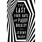 The Last Four Days of Paddy Buckley: A Novel | Jeremy Massey