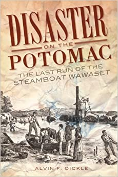 Book Disaster on the Potomac: The Last Run of the Steamboat Wawaset