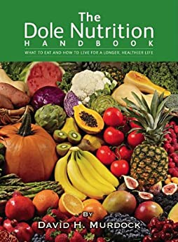The Dole Nutrition Handbook: What to Eat and How to Live for a Longer, Healthier Life by [Murdock, David H.]
