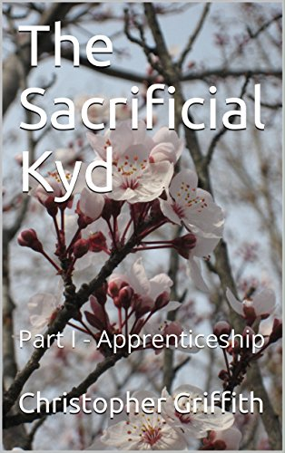 Book: The Sacrificial Kyd - Part I - Apprenticeship by Christopher Griffith