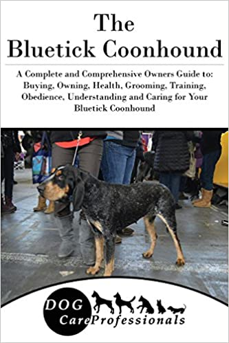Book The Bluetick Coonhound: A Complete and Comprehensive Owners Guide to: Buying, Owning, Health, Grooming, Training, Obedience, Understanding and Caring ... to Caring for a Dog from a Puppy to Old Age)