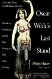 img - for Oscar Wilde's Last Stand: Decadence, Conspiracy, And the Most Outrageuos Trial ..... by Philip Hoare (2011-04-18) book / textbook / text book