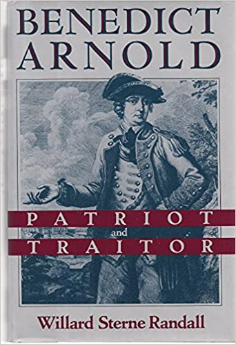 Benedict Arnold: Patriot and Traitor: Randall, Willard Sterne:  9781557100344: Amazon.com: Books