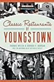 Classic Restaurants of Youngstown, Thomas G. Welsh and Gordon F. Morgan, 1609497988