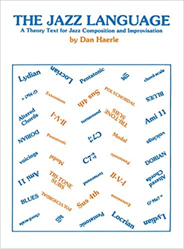 The Jazz Language: A Theory Text for Jazz Composition and ...