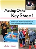 Moving On To Key Stage 1: Improving Transition from the Early Years Foundation Stage (UK Higher Education OUP Humanities & Social Sciences Education OUP)