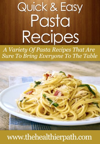 Pasta Recipes: A Variety Of Pasta Recipes That Are Sure To Bring Everyone To The Table (Quick & Easy Recipes) (Easy Noodle Maker compare prices)