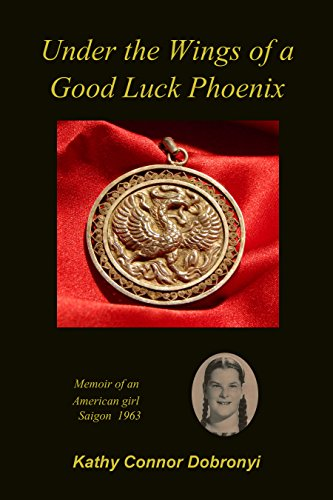 Under the Wings of a Good Luck Phoenix: Memoir of an American Girl in Saigon: June 1963 to March 1964