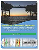 Geoscience in Petroleum Exploration:Fundamentals of Geology,Geophysics, Petrophysics and Drilling Engineering Techniques Applied in Petroleum Exploration