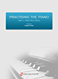 Practising the Piano - Part 1: Volume 1 (English Edition)