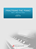 Practising the Piano - Part 1: Volume 1