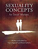 Sexuality Concepts for Social Workers and Human Service Professionals