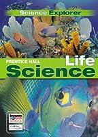 PRENTICE HALL SCIENCE EXPLORER LIFE SCIENCE STUDENT EDITION 2005