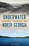 Underwater Ghost Towns of North Georgia