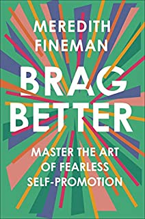 Book Cover: Brag Better: Master the Art of Fearless Self-Promotion