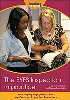 The EYFS Inspection in Practice: Your Step by Step Guide to the New Common Inspection Framework