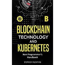 Blockchain Technology and Kubernetes: Non-Programmer's Handbook