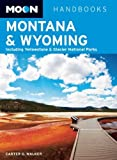 Moon Montana & Wyoming: Including Yellowstone & Glacier National Parks (Moon Handbooks) [Paperback] [2011] (Author) Carter G. Walker