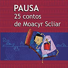 Pausa: 25 Contos de Moacyr Scliar Audiobook by Moacyr Scliar Narrated by Giuseppe Oristânio