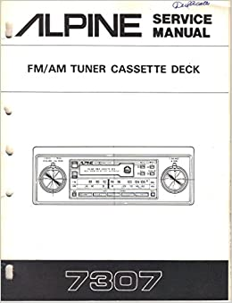 alpine 7307 am fm tuner cassette deck car stereo, service manual, parts  list, schematic wiring diagram: alpine electronics inc, not stated:  amazon com: