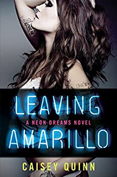 Leaving Amarillo: A Neon Dreams Novel by [Quinn, Caisey]