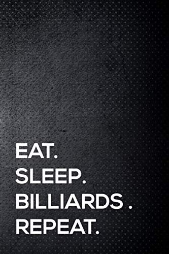 Eat. Sleep. Billiards. Repeat.: 110 lined page journal - 6x9 inches - travel size (Billiard Digest)