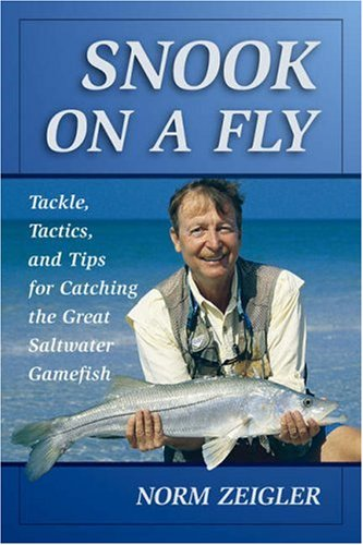 Saltwater Gamefish - Snook on a Fly: Tackle, Tactics, and Tips for Catching the Great Saltwater Gamefish