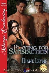 Playing for Satisfaction [Satisfaction, Texas 4] (Siren Publishing Menage Everlasting)