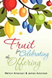 Fruit for Celebrating the Offering, Melvin Amerson and James Amerson, 1466457945