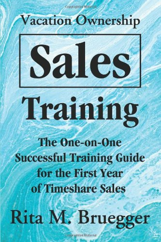 (Vacation Ownership Sales Training: The One-on-One Successful Training Guide for the First Year of Timeshare Sales )