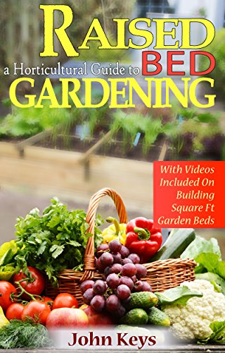 A Horticultural Guide to Raised Bed Gardening by [Keys, John]