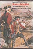 Roots of Conflict : British Armed Forces and Colonial Americans, 1677-1763, Leach, Douglas E., 0807816884