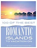 100 of the Best Romanic Islands to Vacation On, Alex Trost and Vadim Kravetsky, 1493647873
