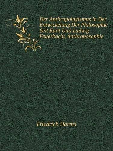 Download Der Anthropologismus in Der Entwickelung Der Philosophie Seit Kant Und Ludwig Feuerbachs Anthroposophie (German Edition) pdf