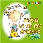 Ecoute la vie des animaux: Le chien, le chat, le cheval, le dauphin, l'otarie, le lion, la grenouille, le singe   Isabelle Rousseau