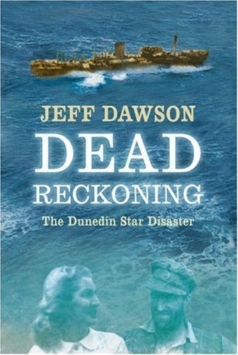 Dead Reckoning: The Dunedin Star Disaster 1st (first) , 1st (first) Edition by Dawson, Jeff published by Weidenfeld & Nicolson - Dunedin Shopping
