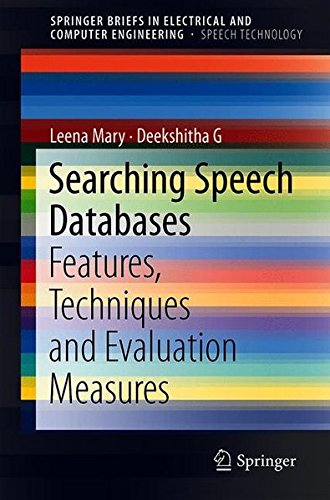 Searching Speech Databases: Features, Techniques and Evaluation Measures (SpringerBriefs in Speech Technology)