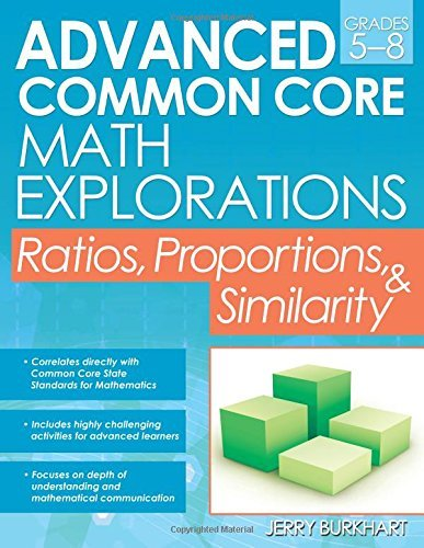 Advanced Common Core Math Explorations: Ratios, Proportions, and Similarity by Jerry Burkhart (2016-01-29)