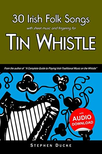 30 Irish Folk Songs with sheet music and fingering for Tin Whistle (Whistle for Kids) (Volume - Celtic Songs Irish
