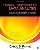 Essential First Steps to Data Analysis : Scenario-Based Examples Using SPSS, Parke, Carol S., 1412997518
