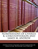 Nominations of Charles R Christopherson and James M Andrew, , 1240520611