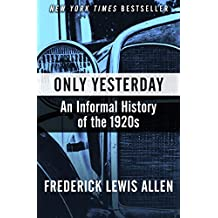 Only Yesterday: An Informal History of the 1920s (Harper Perennial Modern Classics)