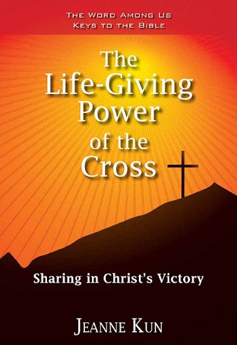 The Life-giving Power of the Cross: Sharing in Christ's Victory (Keys to the Bible)