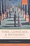 Time, Language, and Ontology: The World from the B-Theoretic Perspective (Oxford Studies of Time in Language and Thought)