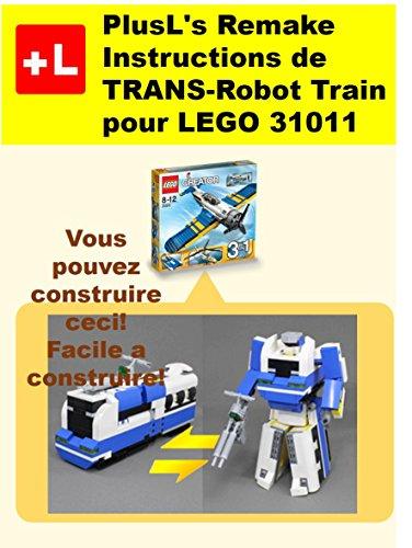 PlusL's Remake Instructions de TRANS-Robot Train pour LEGO