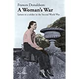 Frances Donaldson: A Woman's War: Letters to a Soldier in the Second World War (Donaldson Letters Book 1)