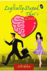 Logically Stupid, that's Love Kindle Edition